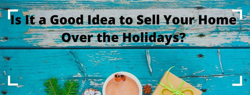 Is It a Good Idea to Sell Your Home Over the Holidays?