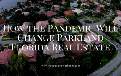 How the Pandemic Will Change Parkland Florida Real Estate