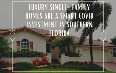 Luxury Single-Family Homes are a Smart COVID Investment in Southern Florida