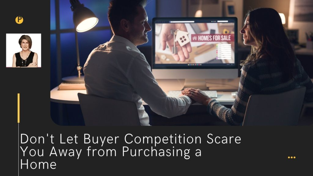 Don't Let Buyer Competition Scare You Away from Purchasing a Home