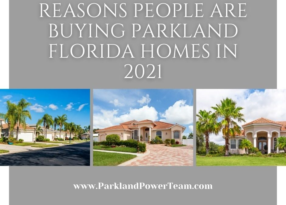 4 Great Reasons People are Buying Parkland Florida Homes in 2021