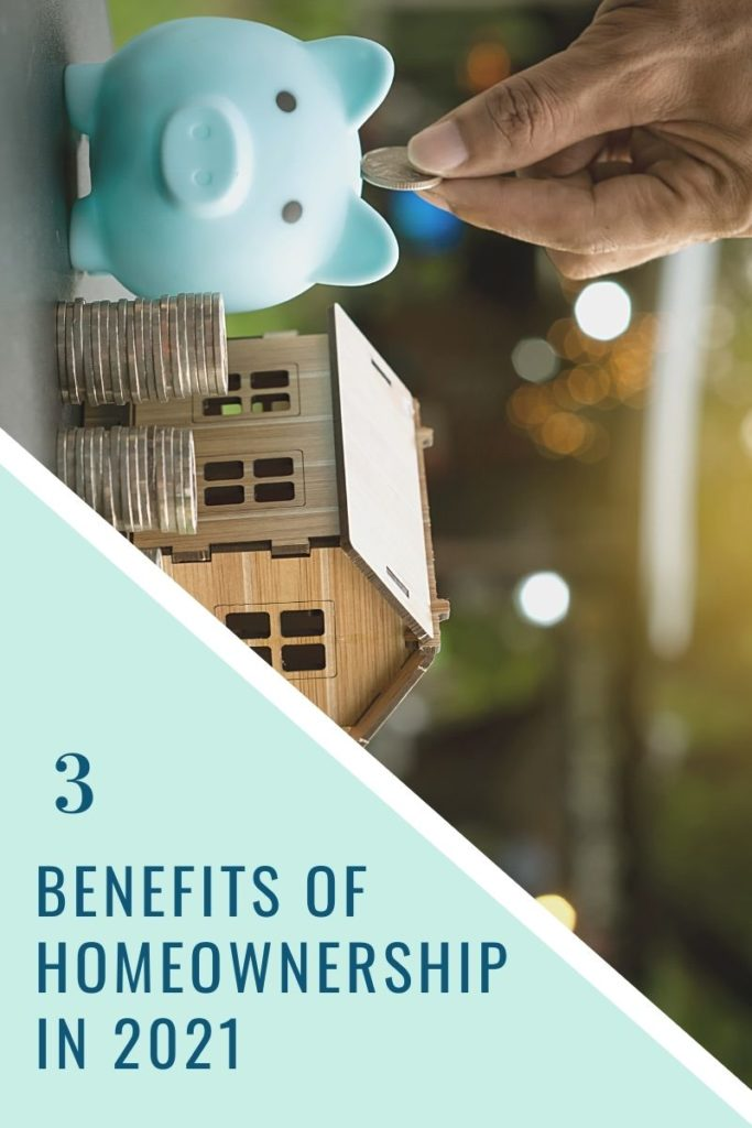3 Benefits of Homeownership in 2021